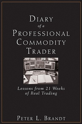 Diary of a Professional Commodity Trader By Brandt, Peter L.