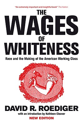 The Wages of Whiteness By Roediger, David R./ Cleaver, Kathleen (INT)/ Davis, Mike (EDT)/ Sprinker, Michael (EDT)